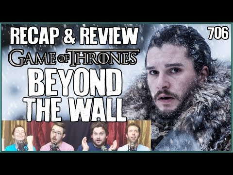 Game of Thrones 706: Beyond The Wall Recap & Review