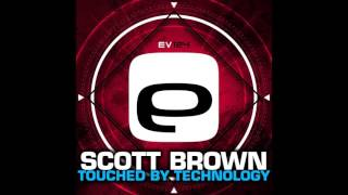 Scott Brown - Touched by Technology (Original Mix) [Evolution Records]