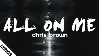 Chris Brown - All On Me (Lyrics/Lyrics Video)