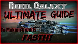 Rebel Galaxy: The Ultimate Guide to Making Credits Fast - Tips, Tricks, & Hacks