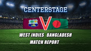 CENTERSTAGE: West Indies vs Bangladesh - Match Report