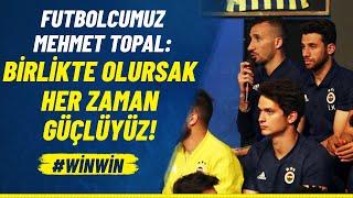 Mehmet Topal: Birlikte Olursak Her Zaman Güçlüyüz! #WİNWİN