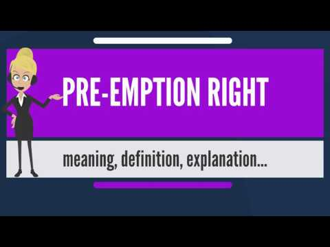 What is PRE-EMPTION RIGHT? What does PRE-EMPTION RIGHT mean? PRE-EMPTION RIGHT meaning