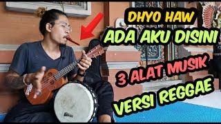 Asiik!! DHYO HAW - ADA AKU DISINI || Cover Versi Reggae + 3 Alat Musik