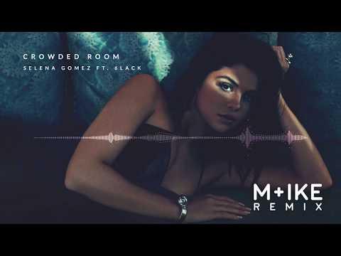 Selena Gomez - Crowded Room Ft. 6LACK (M+ike Remix)