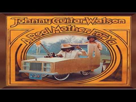 "Johnny ""Guitar"" Watson - A Real Mother For Ya (full album)"