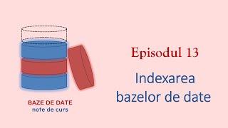Baze de Date | S1E13 | Indexarea Bazelor de Date