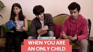 FilterCopy | When You Are An Only Child | Devishi Madaan and Rohit Agrawal