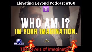 The Levels of Imagination - Elevating Beyond Podcast #186