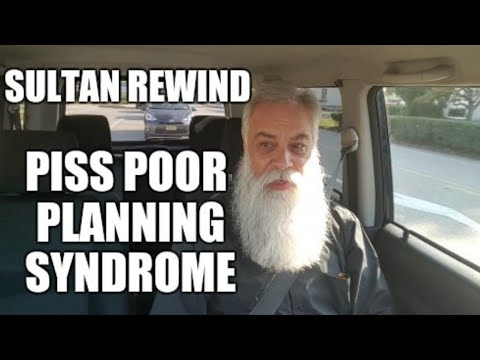 Sultan REWIND: Piss Poor Planning Syndrome