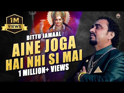 Aine Joga Hai Nhi Si Mai   Bittu Jamaal   Latest Punjabi Bhajan 2018   Full Video   Evergreen Bhajan