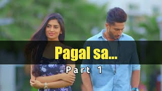 """Pagal sa... "" Part-1 [] Video based on love story by Shekhar [] Must watch"