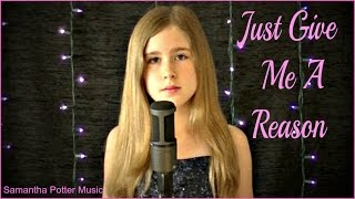 Just Give Me A Reason - Pink ft. Nate Ruess by Samantha Potter