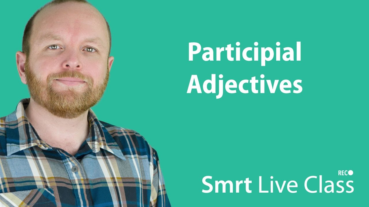 Participial Adjectives - Smrt Live Class with Mark #18