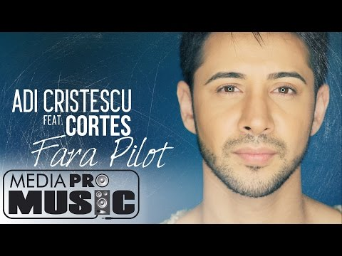 Adi Cristescu feat. Cortes - Fara pilot