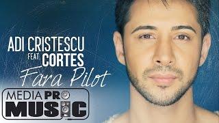 Adi Cristescu feat. Cortes - Fara pilot (Official Video)
