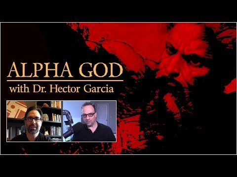 Alpha God: The Psychology of Religious Violence and Oppression (with Dr. Hector Garcia)
