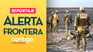 REPORTAJE |  Alerta roja en frontera norte de Chile  - Contigo en la Mañana