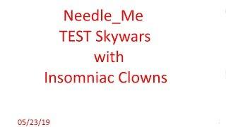 Roblox: Needle_Me Test Skywars with Insomniac Clowns