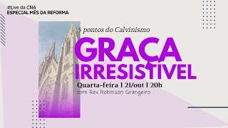 Live CNA #43_201021 - 5 pontos do Calvinismo - Robinson Grangeiro