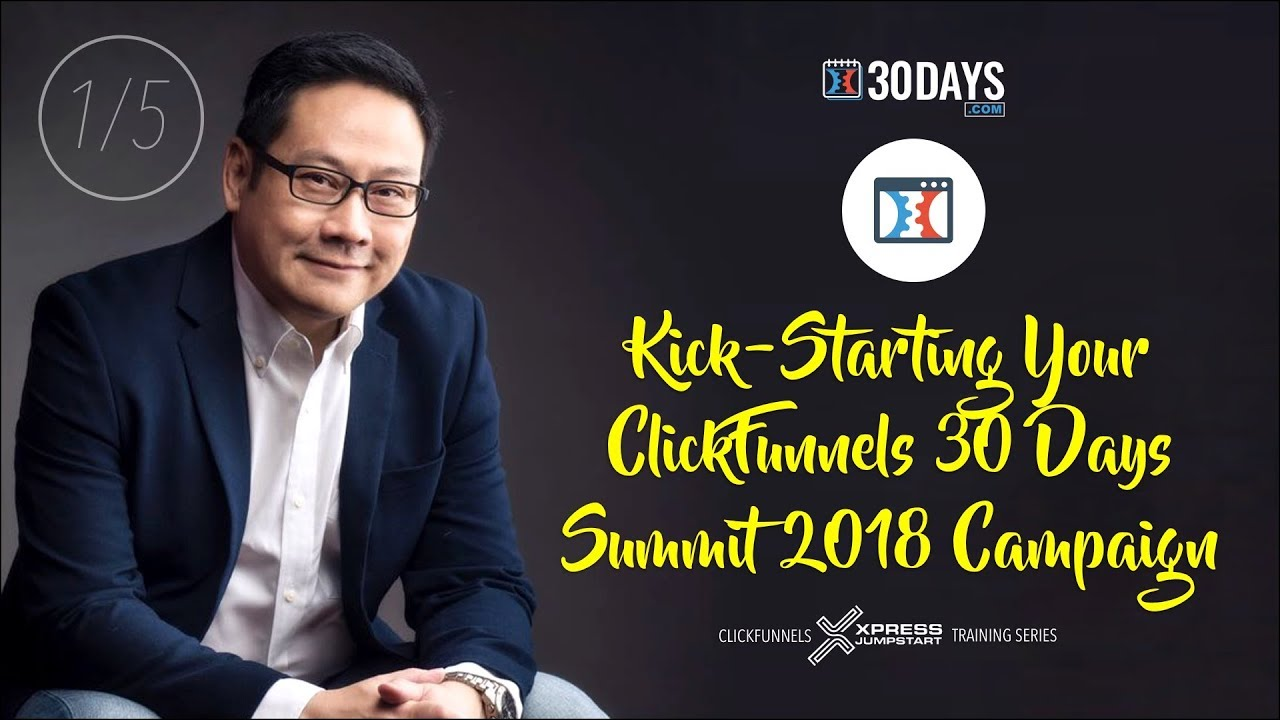 Kick-Starting Your ClickFunnels 30 DAYS SUMMIT 2018 Campaign