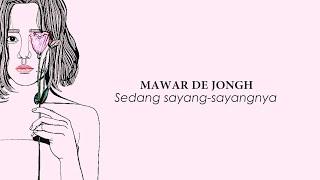 Download lagu MAWAR DE JONGH - SEDANG SAYANG-SAYANGNYA LIRIK