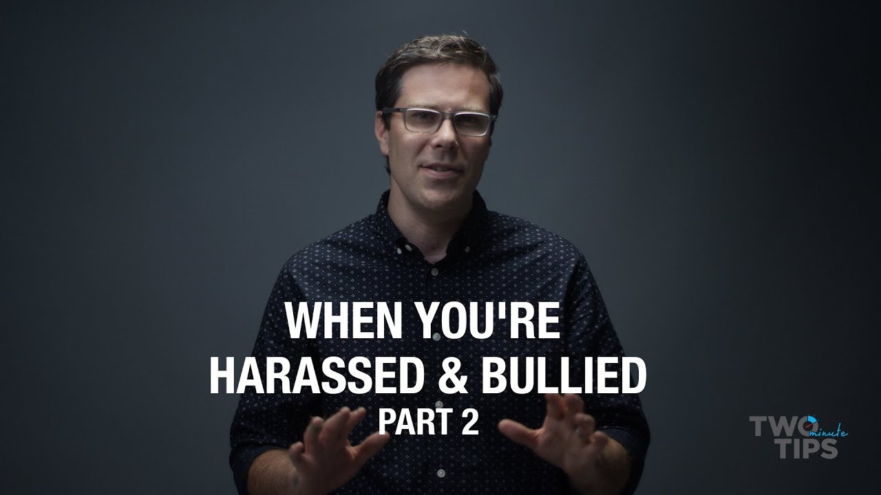 When You're Harassed & Bullied, Part 2 | TWO MINUTE TIPS