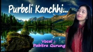 Purbeli Kanchhi By Pabitra Gurung || Nepali Purbeli  Lok  Geet Full HD 2016