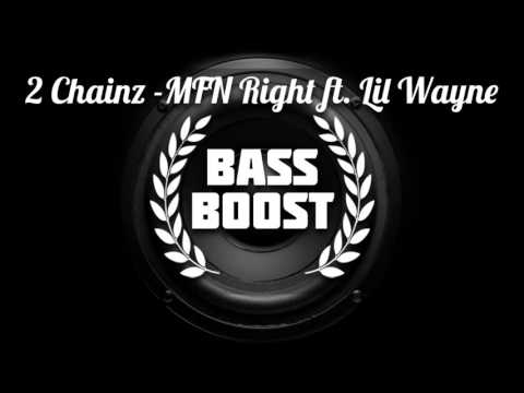 2 Chainz - MFN Right (Remix) Ft. Lil Wayne [BASS BOOSTED]