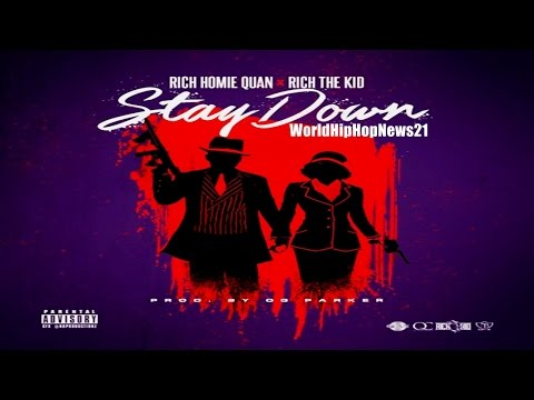 Rich Homie Quan - Stay Down Ft. Rich The Kid