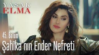Şahika'nın Ender nefreti - Yasak Elma 45. Bölüm