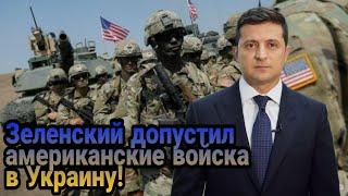 Зеленский допустил американские войска в Украину!
