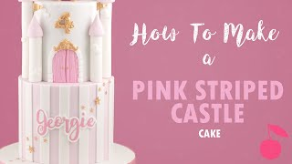 Pink Stripe and Castle Cake Tutorial | How To | Cherry School