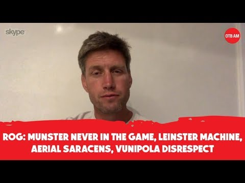 ROG: Munster not close, unrepentant Vunipola, Leinster machine, Slick Saracens