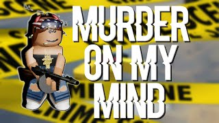 Murder on my mind ROBLOX music video