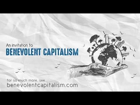 An Invitation To  Benevolent Capitalism