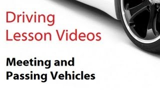 driving lesson videos : Meeting and Passing Vehicles.