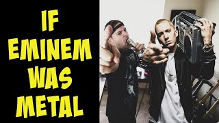 If Eminem was metal