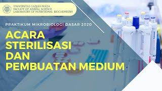 PRAKTIKUM MIKROBIOLOGI DASAR 2020-FAPET UGM : ACARA STERILISASI DAN PEMBUATAN MEDIUM
