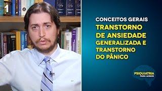 Conceitos Gerais - Transtorno de Ansiedade Generalizada e Transtorno do Pânico