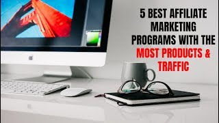 5 Best Affiliate Marketing Programs with the Most Products and Traffic