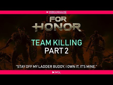 FOR HONOR Trolling - Funny Team Killing with Ladders Part 2 and Helping the Enemy Team to Win
