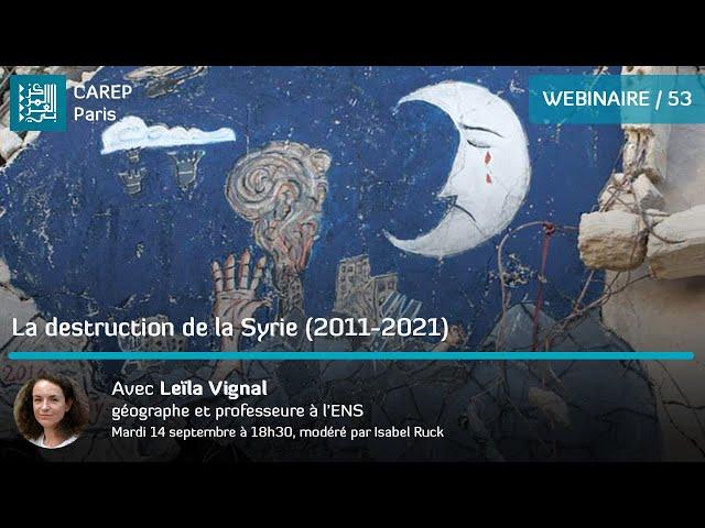 Webinaire 53 / La destruction de la Syrie (2011-2021)