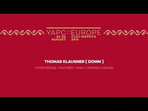 Thomas Klausner: 9 PostgreSQL features I wish I learned earlier - YAPC::Europe 2016