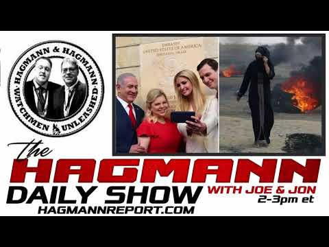 The Hagmann Daily Show 2018 - May 15, 2018 : Israel, Trump's New Embassy Opens And Dozens Are Killed