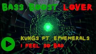 Kungs ft. Ephemerals - I FEEL SO BAD (Bass Boost)