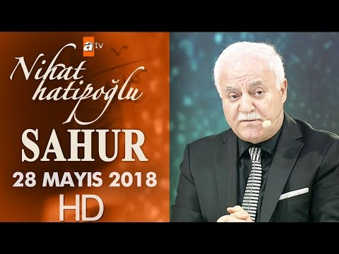 Nihat Hatipoğlu ile Sahur - 28 Mayıs 2018