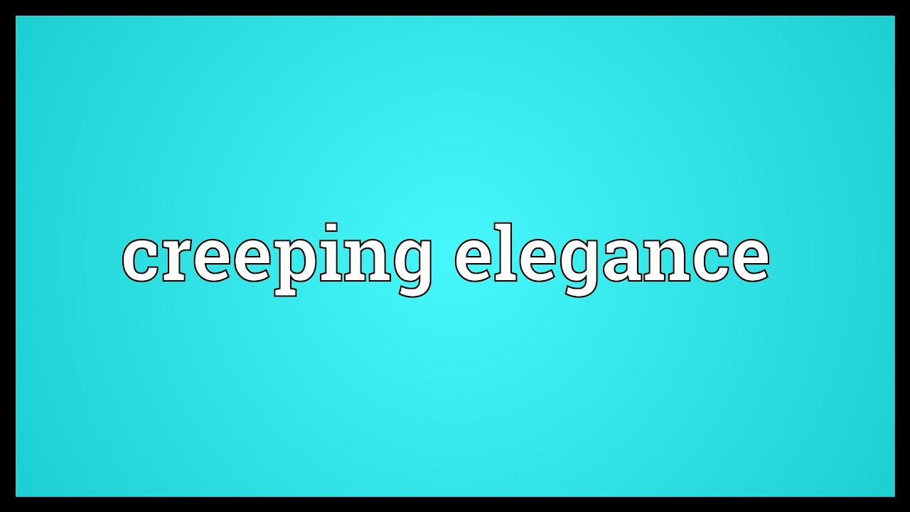Creeping Elegance Meaning Youtube