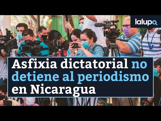 Asfixia dictatorial no detiene al periodismo en Nicaragua