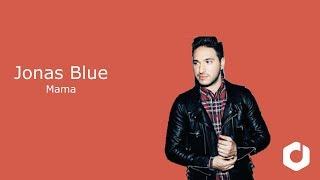 Video Jonas Blue - Mama Lyrics download MP3, 3GP, MP4, WEBM, AVI, FLV Februari 2018